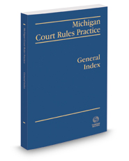 Michigan Court Rules Practice: General Index, 2016-2017 ed.