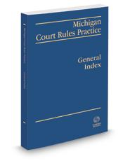 Michigan Court Rules Practice: General Index, 2016-2017 ed.
