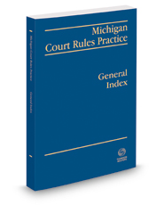 Michigan Court Rules Practice: General Index, 2017-2018 ed.