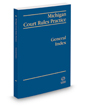 Michigan Court Rules Practice: General Index, 2017-2018 ed.