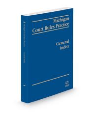 Michigan Court Rules Practice: General Index, 2020-2021 ed.