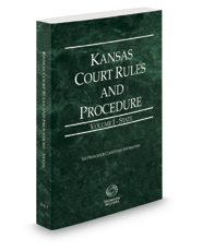 Kansas Court Rules and Procedure - State, 2021 ed. (Vol. I, Kansas Court Rules)