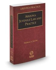 Arizona Juvenile Law and Practice, 2016-2017 ed. (Vol. 5, Arizona Practice Series)