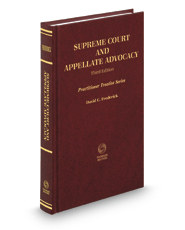 Supreme Court and Appellate Advocacy, 3d (Practitioner Treatise Series)