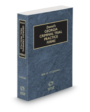 Daniel's Georgia Criminal Trial Practice Forms, 2020-2021 ed.