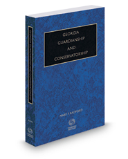 Georgia Guardianship and Conservatorship, 2016-2017 ed.