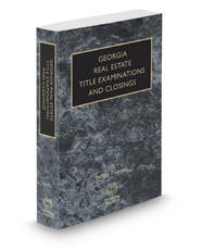 Georgia Real Estate Title Examinations and Closings with Forms, 2020 ed.