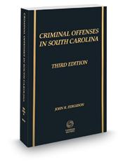 Criminal Offenses in South Carolina, 3d, 2020-2021 ed.