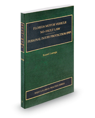 Florida Motor Vehicle No-Fault Law, Personal Injury Protection (PIP), 2018-2019 ed. (Vol. 7, Florida Practice Series)