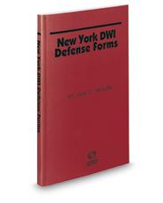 New York DWI Defense Forms, 2019-2020 ed.