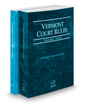 Vermont Rules of Court - State and Federal, 2021 ed. (Vols. I & II, Vermont Court Rules)