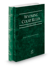 Wyoming Court Rules - State and Federal, 2018 ed. (Vol. I & II, Wyoming Court Rules)