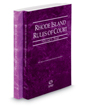 Rhode Island Rules of Court - State and Federal, 2018 ed. (Vols. I & II, Rhode Island Court Rules)