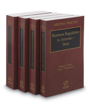 Business Regulation in Arizona, 2017 ed. (Vols. 10 & 10A, Arizona Practice Series)