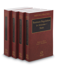 Business Regulation in Arizona, 2018 ed. (Vols. 10 Part 1 & 10A Part II, Arizona Practice Series)