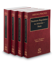 Business Regulation in Arizona, 2021 ed. (Vols. 10 & 10A, Arizona Practice Series)