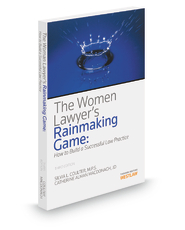 The Woman Lawyer's Rainmaking Game: How to Build a Successful Law Practice, 2013-2014 ed.