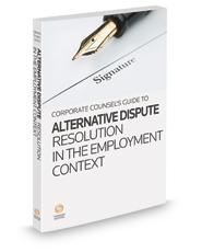 Corporate Counsel's Guide to Alternative Dispute Resolution in the Employment Context, 2019-2020 ed.