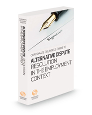 Corporate Counsel's Guide to Alternative Dispute Resolution in the Employment Context, 2020-2021 ed.