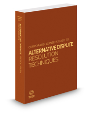 Corporate Counsel's Guide to Alternative Dispute Resolution Techniques, 2018 ed.