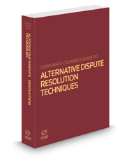 Corporate Counsel's Guide to Alternative Dispute Resolution Techniques, 2021 ed.