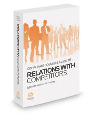 Corporate Counsel's Guide to Relations with Competitors, 2018-2019 ed.