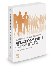 Corporate Counsel's Guide to Relations with Competitors, 2019-2020 ed.