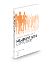 Corporate Counsel's Guide to Relations with Competitors, 2021 ed.