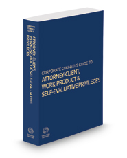Corporate Counsel's Guide to the Attorney-Client, Work-Product and Self-Evaluative Privileges, 2016 ed.