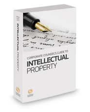 Corporate Counsel's Guide to Intellectual Property: Patents, Trademarks, Copyrights, and Trade Secrets, 2017 ed.