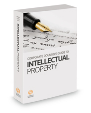 Corporate Counsel's Guide to Intellectual Property: Patents, Trademarks, Copyrights, and Trade Secrets, 2020 ed.