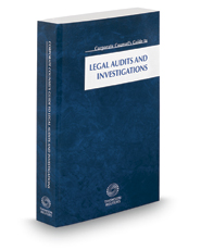 Corporate Counsel's Guide to Legal Audits and Investigations, 2017 ed.
