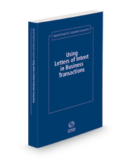 Special Study for Corporate Counsel on Using Letters of Intent in Business Transactions, 2021 ed.