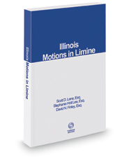Illinois Motions in Limine, 2017-2018 ed.