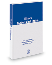 Illinois Motions in Limine, 2018-2019 ed.
