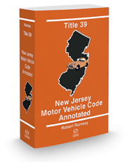 Title 39 - New Jersey Motor Vehicle Code Annotated, 2019 ed.