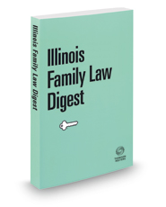 Illinois Family Law Digest, 2018 ed. (Key Number Digest®)