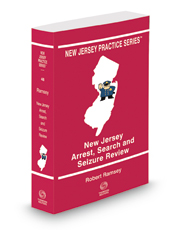 New Jersey Arrest, Search and Seizure Review, 2018-2019 ed. (Vol. 48, New Jersey Practice Series)