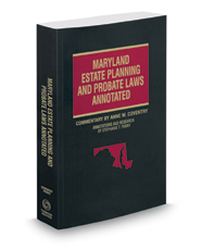 Maryland Estate Planning and Probate Laws Annotated, 2016-2017 ed. (Vol. 13, Maryland Practice Series)