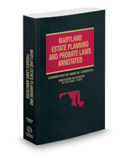 Maryland Estate Planning and Probate Laws Annotated, 2017-2018 ed. (Vol. 13, Maryland Practice Series)