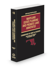 Maryland Estate Planning and Probate Laws Annotated, 2020-2021 ed. (Vol. 13, Maryland Practice Series)