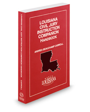 Louisiana Civil Jury Instruction Companion Handbook, 2017-2018 ed.