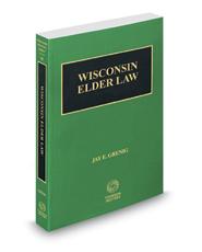 Elder Law, 2017-2018 ed. (Vol. 18, Wisconsin Practice Series)
