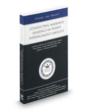 Conducting Markman Hearings in Patent Infringement Lawsuits (Inside the Minds)