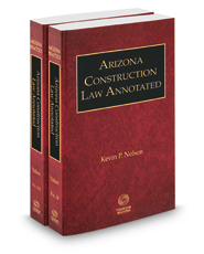 Arizona Construction Law Annotated, 2017-2018 ed. (Vols. 14-14A Arizona Practice Series)