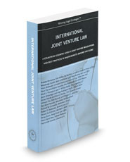 International Joint Venture Law: A Country-by-Country Look at Joint Venture Regulations and Best Practices in Major Markets Around the Globe