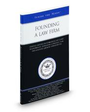 Founding a Law Firm: Leading Lawyers on Establishing Key Client Relationships, Developing a Strategic Plan, and Assessing Growth Opportunities (Inside the Minds)