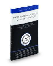 Food, Beverage, and Drug Law Client Strategies: Leading Lawyers on Marketplace Considerations, Regulatory Compliance, and Dispute Resolution  (Inside the Minds)