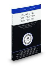 Negotiating Construction Law Disputes: Leading Lawyers on Evaluating Disputes, Assessing Risks, and Deciding the Best Course of Action (Inside the Minds)