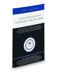 Client Development Strategies for Law Firms: Leading Managing Partners and Marketing Directors on Building Client Loyalty, Managing Key Accounts, and Increasing Firm Awareness (Inside the Minds)
